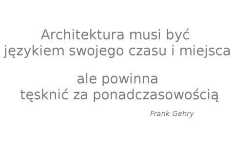 Architektura musi być językiem swojego czasu, ale powinna tęsknić za ponadczasowością