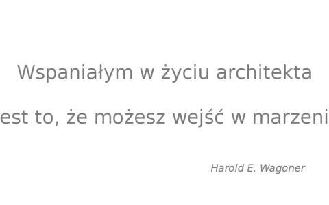 Wspaniałym jest, że architekt może wejść w marzenia