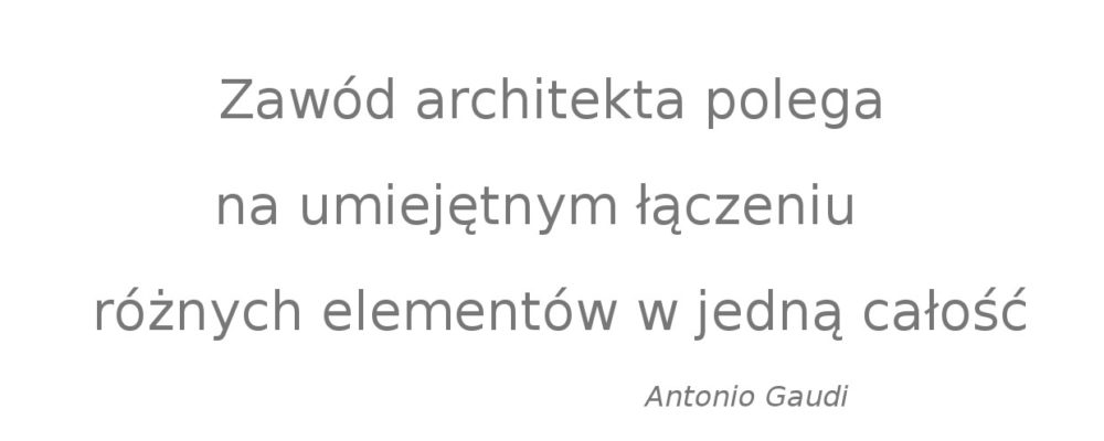 Zawód architekta polega na umiejętnym łączeniu różnych elementów w jedną całość